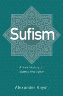 Sufism : a new history of Islamic mysticism / Alexander Knysh.