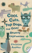 Cool Cats, Top Dogs, and Other Beastly Expressions