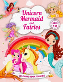 Unicorn Mermaid and Fairies Coloring Book for Kids Ages 4 12