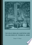 The Solo English Cantatas And Italian Odes Of Thomas A Arne