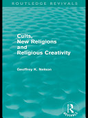 Cults  New Religions and Religious Creativity  Routledge Revivals