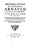 Seconde lettre de monsieur Arnauld docteur de Sorbonne, a vn Duc et pair de France. Pour seruir de response à plusieurs escrits, qui ont esté publiez contre sa premiere lettre; sur ce qui est arriué à un Seigneur de la Cour, dans une Parroisse de Paris