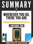 Summary Of  Wherever You Go  There You Are  Mindfulness Meditation In Everyday Life   By Jon Kabat Zinn