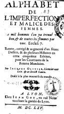 Alphabet de l'imperfection et malice des femmes ... Reueu, corrige & augmente d'vn friant dessert, & de plusieurs histoires en cette cinquieme edition ... Par Iacques Oliuier ..