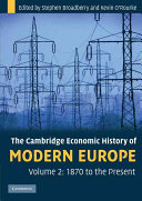 The Cambridge Economic History of Modern Europe  Volume 2  1870 to the Present