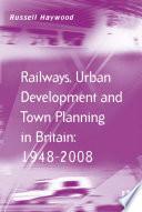 Railways  Urban Development and Town Planning in Britain  1948   2008 Book