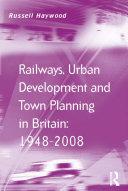 Railways, Urban Development and Town Planning in Britain: 1948–2008