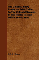 The Colonial Entry Books   A Brief Guide to the Colonial Records in the Public Record Office Before 1696