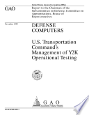 Defense computers U S  Transportation Command s management of Y2K operational testing   report to the Chairman of the Subcommittee on Defense  Committee on Appropriations  House of Representatives Book