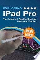 Exploring iPad Pro  iPadOS Edition  The Illustrated  Practical Guide to Using iPad Pro