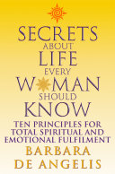 Secrets About Life Every Woman Should Know  Ten principles for spiritual and emotional fulfillment