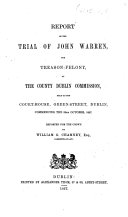 Report of the Trial of J. W., for Treason-Felony, at the County Dublin Commission, held at ... Dublin, commencing the 30th October, 1867. Reported for the Crown by W. G. Chamney, etc