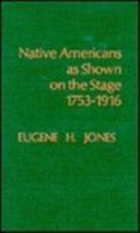 Native Americans as Shown on the Stage  1753 1916