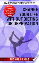 844 Positive Statements to Change Your Life Without Dieting or Deprivation