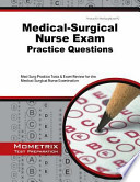 Medical-Surgical Nurse Exam Practice Questions  : Med-Surg Practice Tests and Exam Review for the Medical-Surgical Nurse Examination