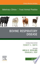 Bovine Respiratory Disease, An Issue of Veterinary Clinics of North America: Food Animal Practice, E-Book