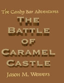 The Candy Bar Adventures: The Battle of Caramel Castle