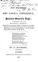 A few Specimens of the Ars Logica Copleiana, or, Solicitor-General's [J. S. Copley, afterwards Lord Lyndhurst's] Logic, as exhibited in the cause Macirone v. Murray ... By F. Macirone