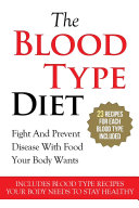 The Blood Type Diet  23 Recipes For Each Blood Type Included
