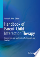 """Handbook of Parent-Child Interaction Therapy: Innovations and Applications for Research and Practice"" by Larissa N. Niec"