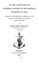 The Bridgewater Treatises on the Power, Wisdom and Goodness of God, as Manifested in the Creation. Treatise I-IX.: On the adaptation of external nature to the physical condition of man, by John Kidd. 5th ed