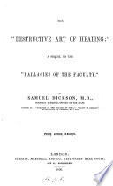 The  destructive art of healing   a sequel to the  Fallacies of the faculty   Book PDF