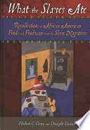 """""""What the Slaves Ate: Recollections of African American Foods and Foodways from the Slave Narratives"""" by Herbert C. Covey, Dwight Eisnach"""