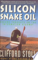 Silicon Snake Oil  : Second Thoughts on the Information Highway