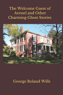 The Welcome Guest Of Avenel And Other Charming Ghost Stories