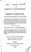 History of the original constitution of parliaments, from the time of the Britons to the present day...