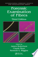 """""""Forensic Examination of Fibres, Third Edition"""" by James Robertson, Claude Roux, Kenneth G. Wiggins"""