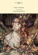 Goblin Market - Illustrated by Arthur Rackham