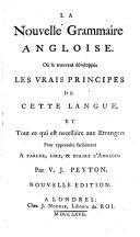 La nouvelle grammaire angloise ou se trouvent développés les vrais principes de cette langue et tout ce qui est nécessaire aux étrangers pour apprendre facilement à parler, lire, & écrire l'anglois