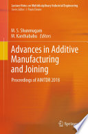 """""""Advances in Additive Manufacturing and Joining: Proceedings of AIMTDR 2018"""" by M. S. Shunmugam, M. Kanthababu"""