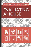 My Complete Checklist for Evaluating a House