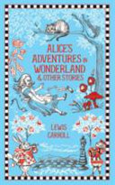Alice s Adventures in Wonderland and Other Stories Book