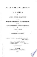 All the Shallows     A letter to John Bull     about Administrations in general and the Earl of Derby s administration in particular Book