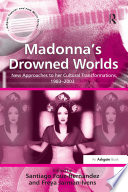 "Madonna's Drowned Worlds  : ""New Approaches to her Cultural Transformations, 1983?003 """