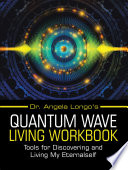 Dr  Angela Longo   s Quantum Wave Living Workbook
