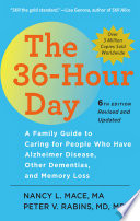 """The 36-Hour Day: A Family Guide to Caring for People Who Have Alzheimer Disease, Other Dementias, and Memory Loss"" by Nancy L. Mace, Peter V. Rabins"