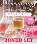 Aromatherapy and Essential Oils Ultimate Guide  Boxed Set