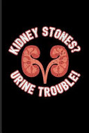 Kidney Stones  Urine Trouble   Cool Urologist Doctor Journal for Anatomy  Physiology  Hospital  Medicine Memes  Lab Girls   Witty Medical Science Jok