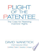 Plight of the Patentee  The Case for Restoring Inventors    Rights
