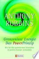 Grenzenlose Energie  : das Power-Prinzip ; wie Sie Ihre persönlichen Schwächen in positive Energie verwandeln