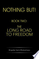 NOTHING BUT!  : BOOK TWO: THE LONG ROAD TO FREEDOM