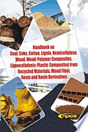 Handbook on Coal, Coke, Cotton, Lignin, Hemicellulose, Wood, Wood-Polymer Composites, Lignocellulosic-Plastic Composites from Recycled Materials, Wood Fiber, Rosin and Rosin Derivatives