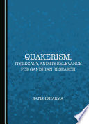 Quakerism  Its Legacy  and Its Relevance for Gandhian Research