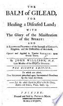 The Balm of Gilead for Healing a Diseased Land  with the Glory of the Manifestation of the Spirit  and a Scripture Prophecy of the Increase of Christ s Kingdom      Eighth Edition  To which are Added  Five Sermons Preached Upon Sacramental Occasions
