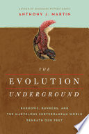 The Evolution Underground  Burrows  Bunkers  and the Marvelous Subterranean World Beneath our Feet