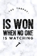 The Trophy Is Won When No One Is Watching